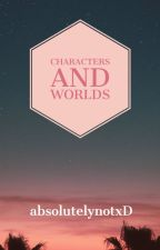 Character/World Hodgepodge by absolutelynotxD