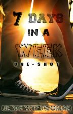 7 Dyas in a Week (One-shot) by unexpectedwoman