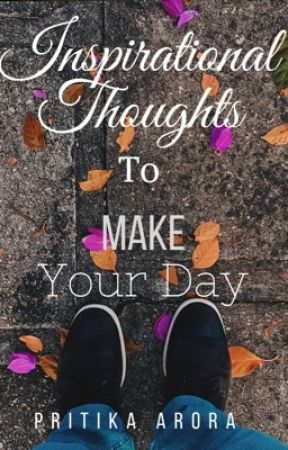 Inspirational thoughts To Make Your Day by Pritika1106