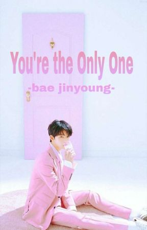 You're The Only One - Bae Jinyoung by Wulfvii_11