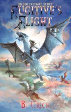 Fugitive's Flight (Dragon Castaway Book 2) by BUrich121