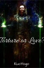 Torture or Love? (A Loki Love Story) by KuoYogo