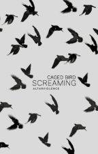 Caged Bird Screaming by altarviolence