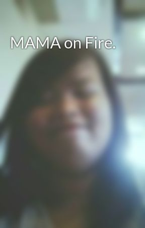 MAMA on Fire. by AkieLucero