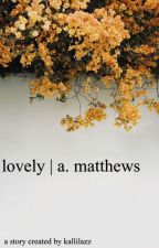 lovely | a. matthews (completed) by kallilazz