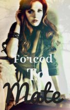 Forced To Mate (Currently being edited) by IREALLYLIKETACOS