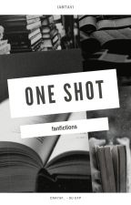 One Shot - Fanfictions by IAmTavi