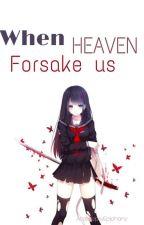 When Heaven Forsake us by AcatalepsyEpiphany