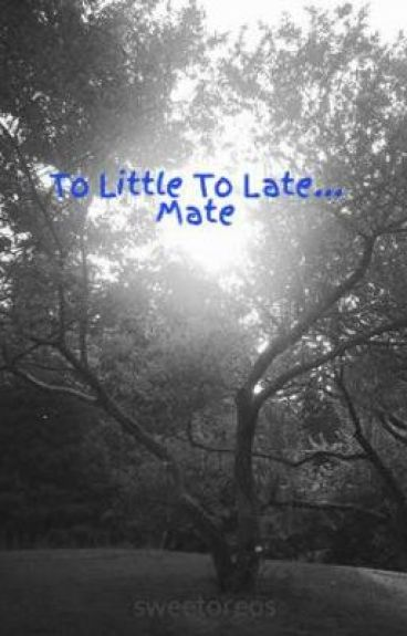 To Little To Late... Mate by sweetoreos