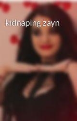 kidnaping zayn by zayngirl1d4eva