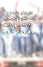 Tecnología de Información y Comunicación, Karla y Najera by sheridantecno07