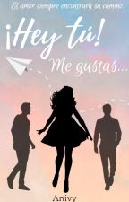 ¡Hey, tú! Me gustas... by Anivy-Books