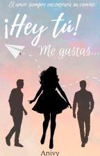 ¡Hey, tú! Me gustas... © by Anivy-Books