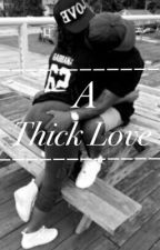 A Thick Love by FKAJodeci