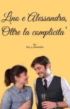 Lino e Alessandra, oltre la complicità. by lino_e_alessandra