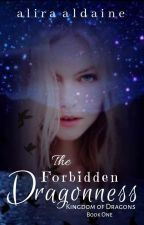 The Forbidden Dragonness | Kingom of Dragons Series Book One by alira_aldaine