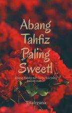 Abang Tahfiz Paling Sweet! by TitahYana