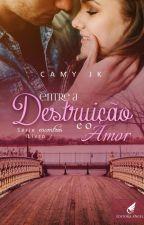 Entre a destruição e o amor # Livro 1 by CamyJk