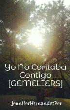 Yo No Contaba Contigo [GEMELIERS] by JenniferHernandezPer