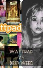 Wattpad vs. Deep web  by --copil_distrus