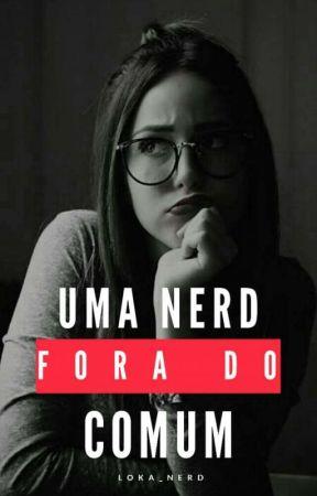 Uma Nerd Fora do Comum |REPOSTANDO| by Loka_Nerd