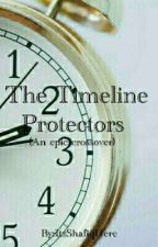 The Timeline Protectors (An epic crossover [Remake]) by BC_ItzShafiqHere