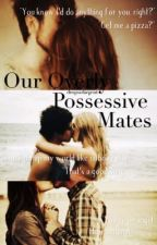 Our Overly Possessive Mates [ON HOLD]  by dropsofargent