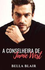 A Conselheira de Jamie West - Livro 1 - Completo by BelaBlair