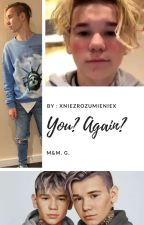 You? Again? | M&M G. by XniezrozumienieX