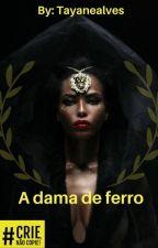 A dama de ferro by A_Tay-alves