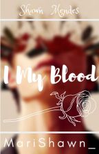 I My Blood by MariShawn_