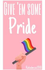Give 'em some pride!  by rufusbessie2018