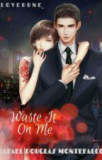 Waste It On Me (Rafael Douglas Montefalco) by _LOVERUNE_