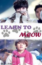 LEARN TO MEOW  -『명열』🐾 MyungYeol 🐾 by Marit_Kim