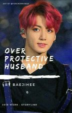 Overprotective Husband 『J.J.K』 by baejihee