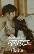 imperfect but PERFECT by aingustm