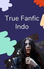 True Fanfic Indo by FanficIndonesia