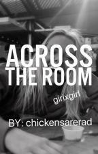 Across the Room by chickensarerad