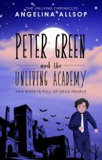 The Unliving Chronicles: Peter Green and the Unliving Academy by aaspence