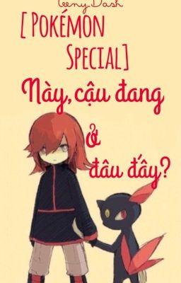 Đọc truyện [ Pokémon Special ] Này, cậu đang ở đâu đấy?