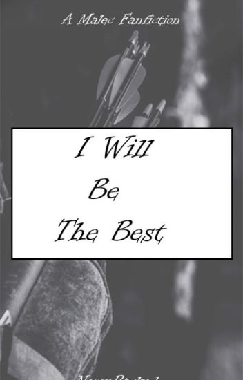 I Will Be The Best (malec fanfiction)