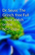Dr. Seuss' The Grinch  free Full movie watch online hd~!~!@~ by SandraKBosse