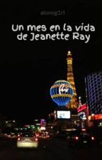 Un mes en la vida de Jeanette Ray by aloneg1rl