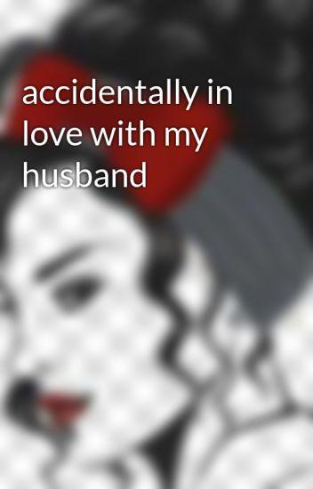 Accidentally In Love With My Husband Kimberly Wattpad