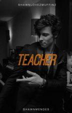 𝐓𝐞𝐚𝐜𝐡𝐞𝐫 | Shawn Mendes by ShawnLovezMuffinz