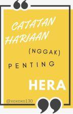 CATATAN HARIAN (NGGAK) PENTING HERA by xoxoxo130