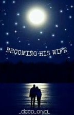 BECOMING HIS WIFE - When Love Blooms In Unexpected Situations (Discontinued ×) by rubycreation_