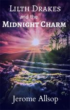Lilth Drakes and the Midnight Charm by JeromeAllsop1