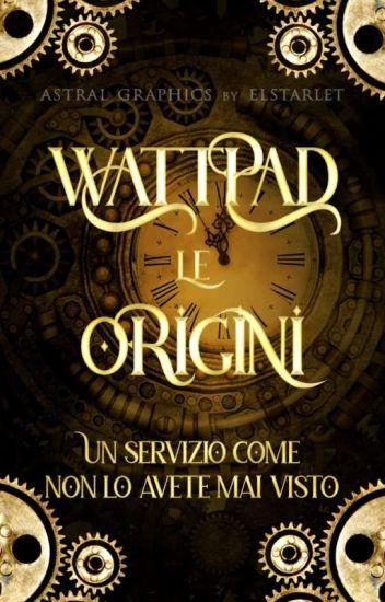 Wattpad - Le Origini