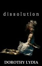 Dissolution by writersblockinmyhead